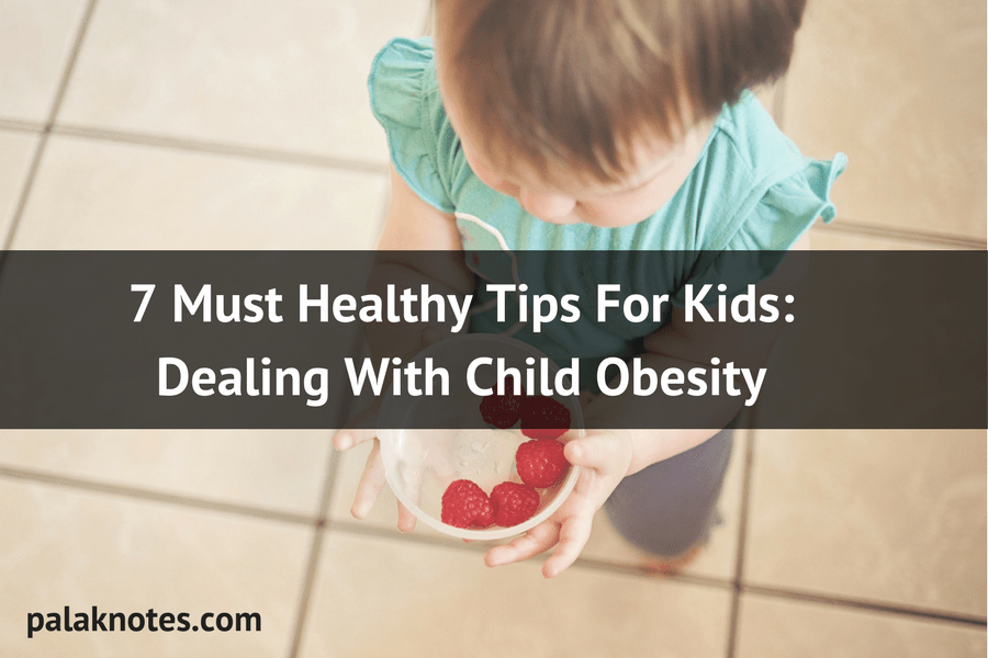 7 Incredible Healthy Tips For Kids: Dealing With Child Obesity