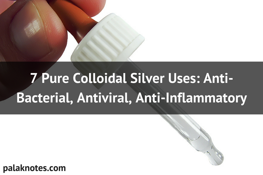 7 Pure Colloidal Silver Uses: Anti-Bacterial, Antiviral, Anti-Inflammatory