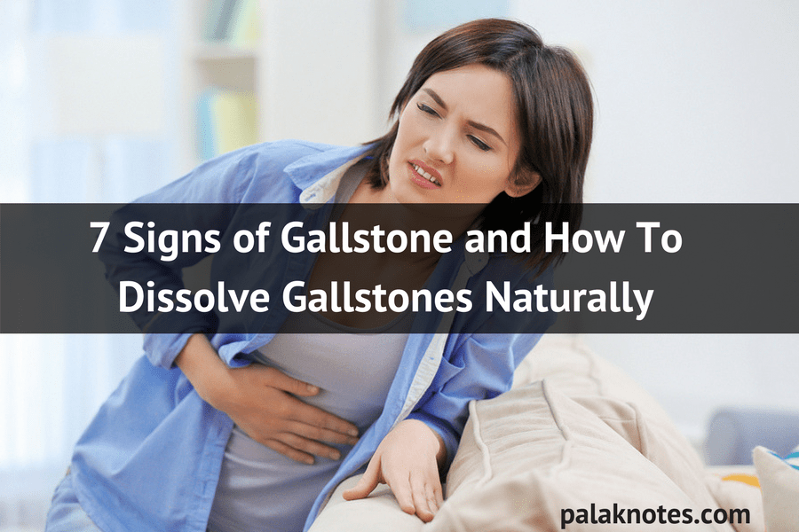 7 Signs of Gallstone and How To Dissolve Gallstones Naturally
