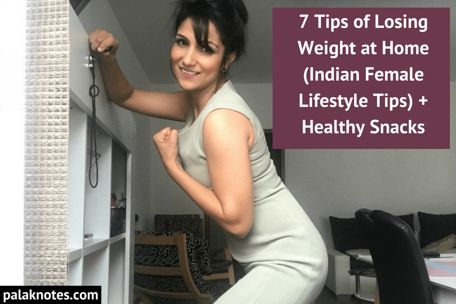 7 Tips of Losing Weight at Home (Indian Females) + Healthy Indian Snacks