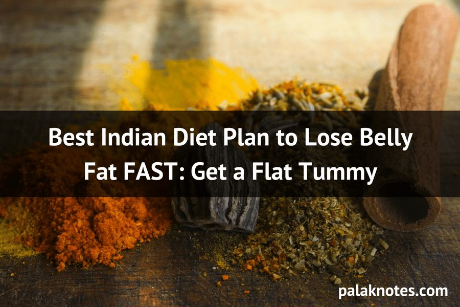 Best Indian Diet Plan to Lose Belly Fat FAST (Get a Flat Tummy)