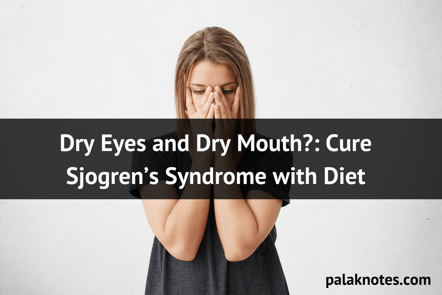 Dry Eyes and Dry Mouth? : Cure Sjogren's Syndrome with Diet