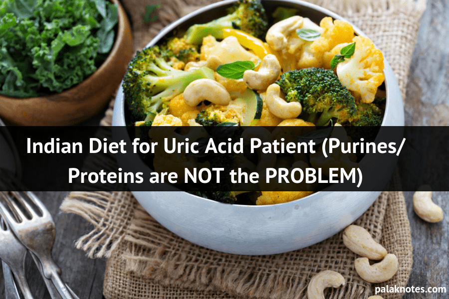Indian Diet for Uric Acid Patient (Purines/ Proteins are NOT the PROBLEM)