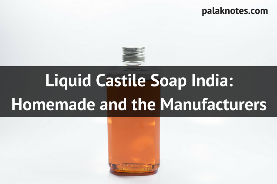 Liquid Castile Soap India: Homemade and the Manufacturers