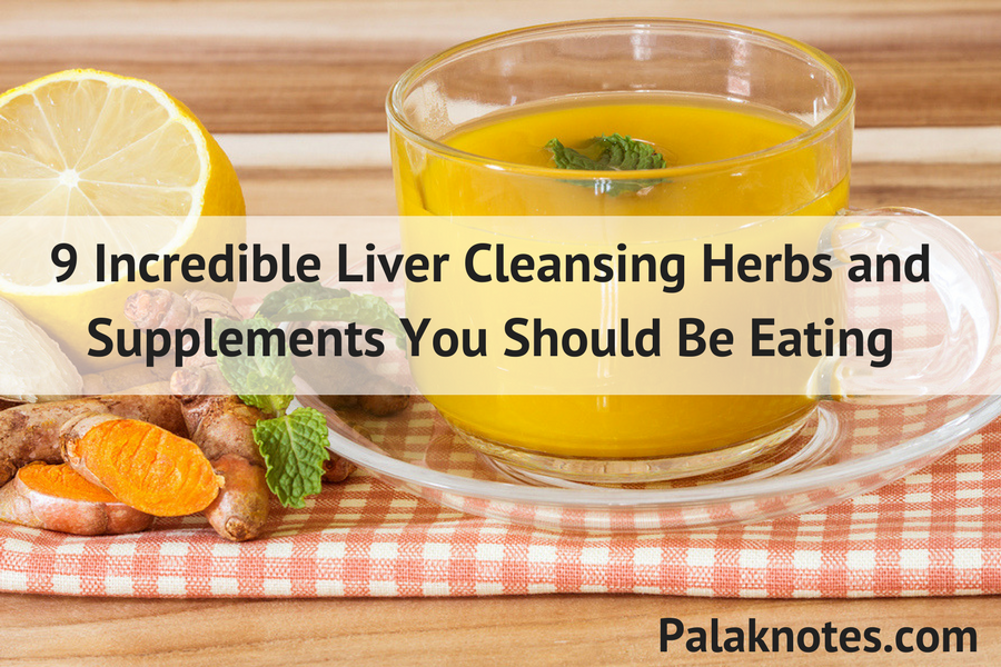 9 Incredible Liver Cleansing Herbs and Supplements You Should Be Eating