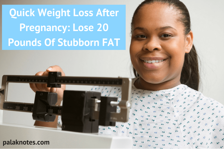 Quick Weight Loss After Pregnancy – Lose 20 Pounds Of Stubborn FAT