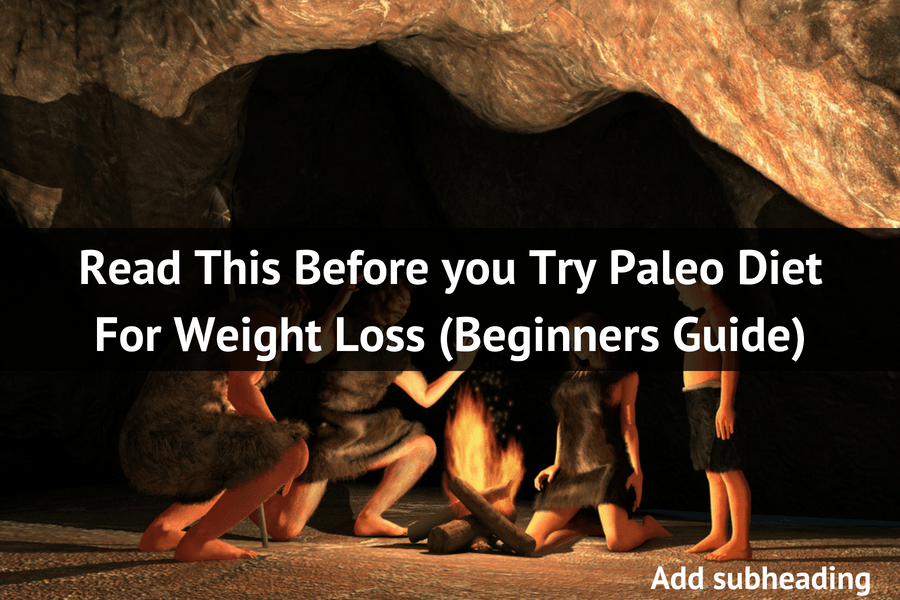 Read This Before you Try Paleo Diet For Weight Loss (Beginners Guide)